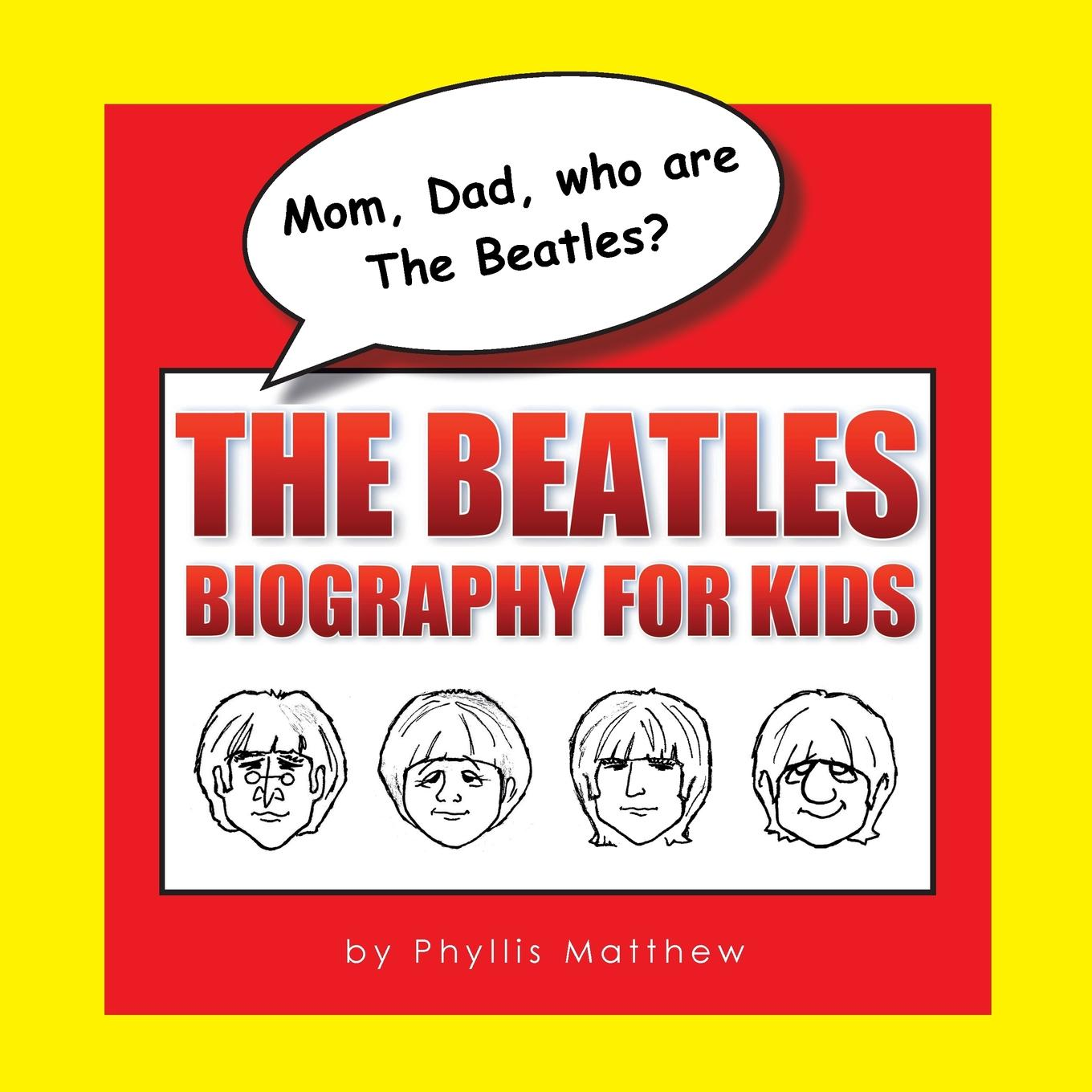Mom, Dad, Who Are the Beatles?: The Beatles Biography for Kids (Paperback)