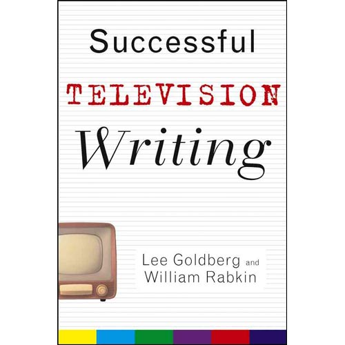 Successful Television Writing: Lee Goldberg,  William Rabkin