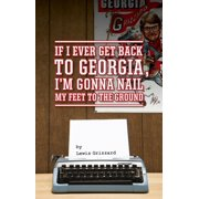 If I Ever Get Back to Georgia, I'm Gonna Nail My Feet to the Ground (Paperback)