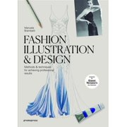 Fashion Illustration & Design: Methods & Techniques for Achieving Professional Results (Paperback)