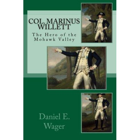 Col  Marinus Willett The Hero Of Mohawk Valley  An Address Before The Oneida Historical Society