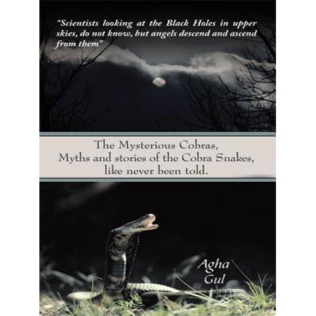 The Mysterious Cobras, Myths and Stories of the Cobra Snakes, Like Never Been Told. - eBook