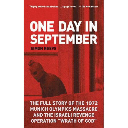 One Day in September : The Full Story of the 1972 Munich Olympics Massacre and the Israeli Revenge Operation
