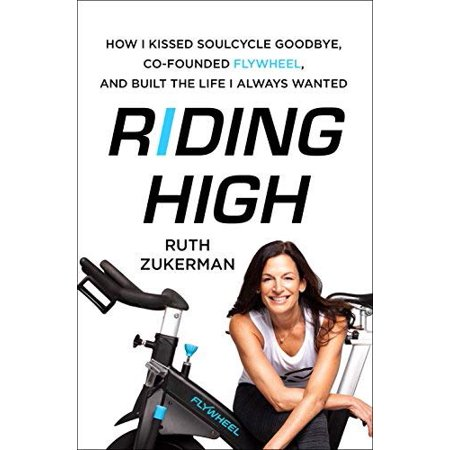 Riding High: How I Kissed SoulCycle Goodbye, Co-Founded Flywheel, and Built the Life I Always Wanted - image 1 de 1