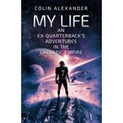My Life: An Ex-Quarterback's Adventures In The Galactic Empire - eBook