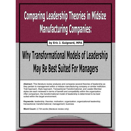 Comparing Leadership Theories in Midsize Manufacturing Companies: Why Transformational Models of Leadership May Be Best Suited For Managers -