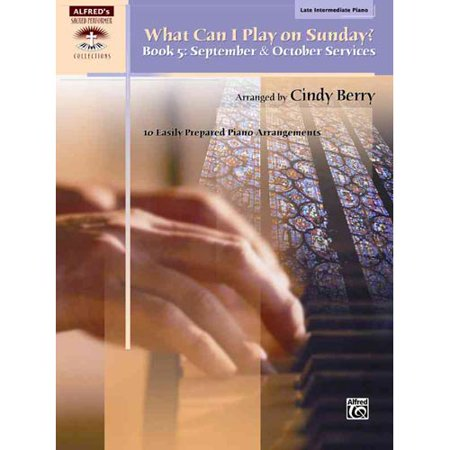 What Can I Play on Sunday? Book 5: September & October Services, 10 Easily Prepared Piano Arrangements