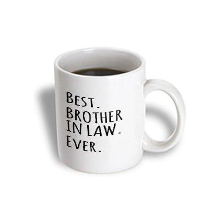 3dRose Best Brother in Law Ever - Family and relatives gifts - black text, Ceramic Mug, (Best Gifts For Brothers Girlfriend)