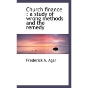 Church Finance : A Study of Wrong Methods and the Remedy