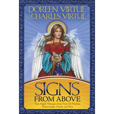 Signs From Above : Your Angels' Messages about Your Life Purpose, Relationships, Health, and (Doreen Virtue Angel Messages From Your Angel)