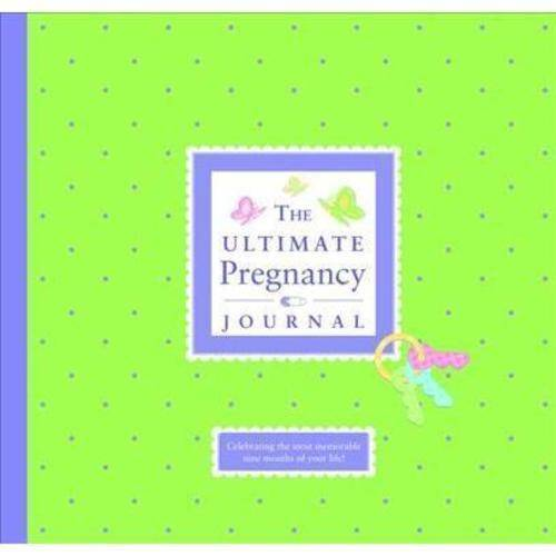 The Ultimate Pregnancy Journal: Celebrating the Most Memorable Nine Months of Your Life!