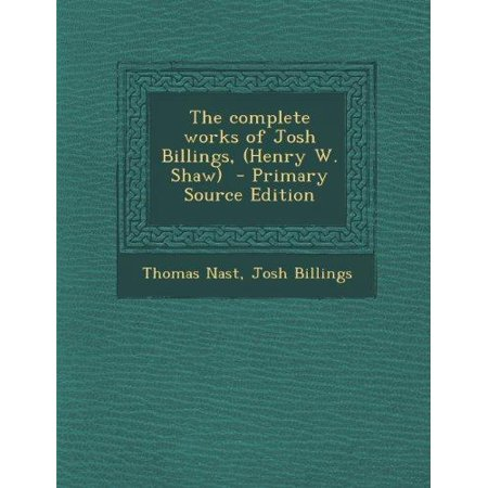 The Complete Works Of Josh Billings   Henry W  Shaw    Primary Source Edition