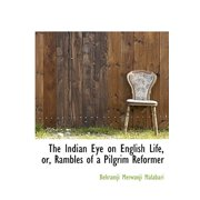 The Indian Eye on English Life, Or, Rambles of a Pilgrim Reformer