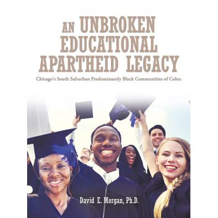 An Unbroken Educational Apartheid Legacy : Chicago's South Suburban Predominantly Black Communities of Color.](Suburban Community)