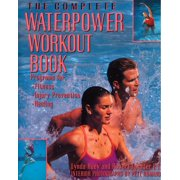 The Complete Waterpower Workout Book : Programs for Fitness, Injury Prevention, and Healing