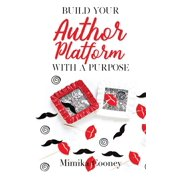 Build Your Author Platform with a Purpose: Marketing Strategies for Writers (Hardcover)