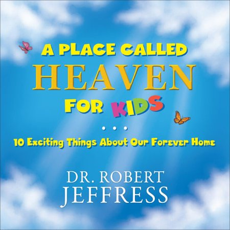 A Place Called Heaven for Kids : 10 Exciting Things about Our Forever Home ()