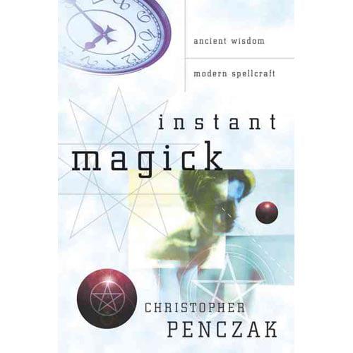 Instant Magick: Ancient Wisdom, Modern Spellcraft