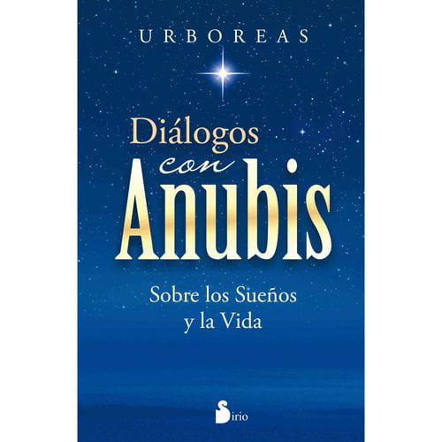 Dialogos con Anubis / Dialogues with Anubis: Sobre Los Suenos Y La Vida