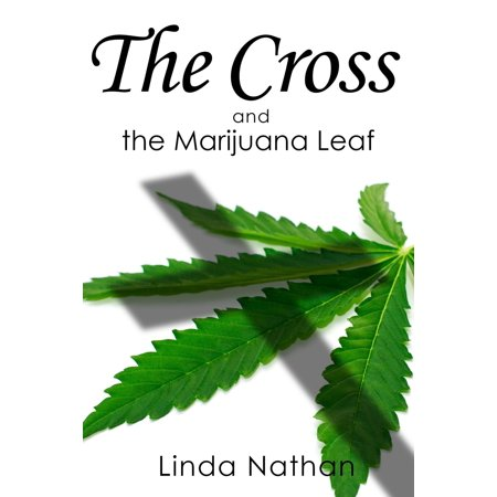 The Cross and the Marijuana Leaf - (Marijuana Lef)