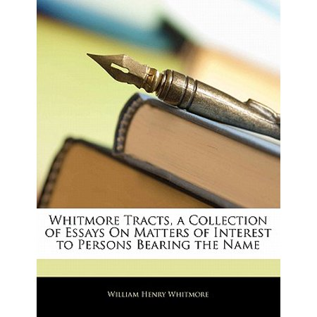 Whitmore Tracts, a Collection of Essays on Matters of Interest to Persons Bearing the Name
