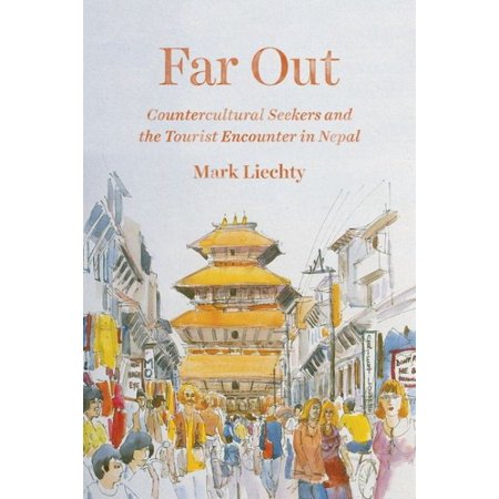 Far Out : Countercultural Seekers and the Tourist Encounter in Nepal