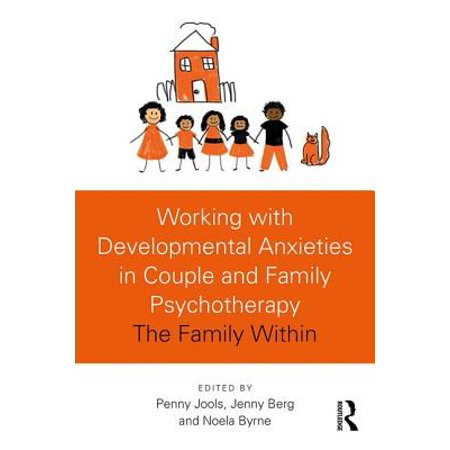 Working with Developmental Anxieties in Couple and Family Psychotherapy : The Family (Social Work Practice With Individuals And Families Syllabus)