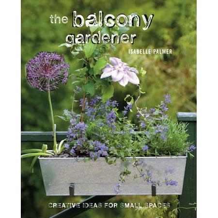 The Balcony Gardener : Creative ideas for small spaces ()