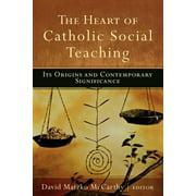 The Heart of Catholic Social Teaching (Paperback)