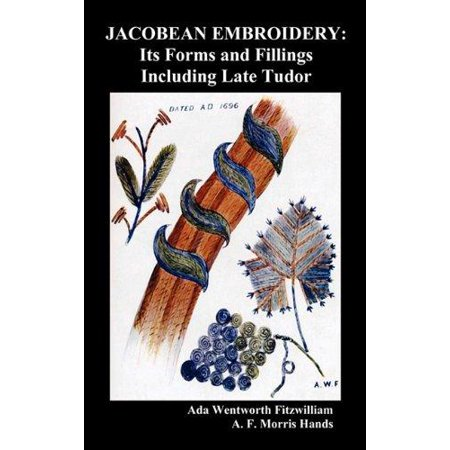 Jacobean Embroidery  Its Forms And Fillings Including Late Tudor  Illustrated Edition