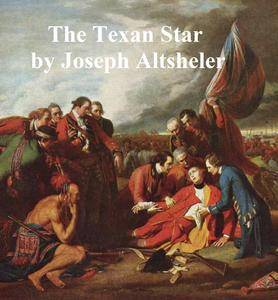 The Texan Star, The Story of a Great Fight for Liberty - eBook