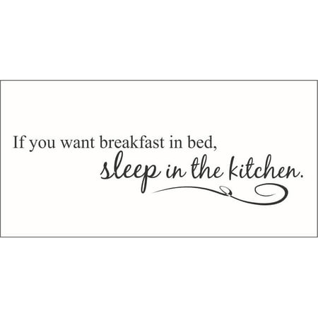 If you want Breakfast in Bed Sleep in the Kitchen Vinyl Decal Large