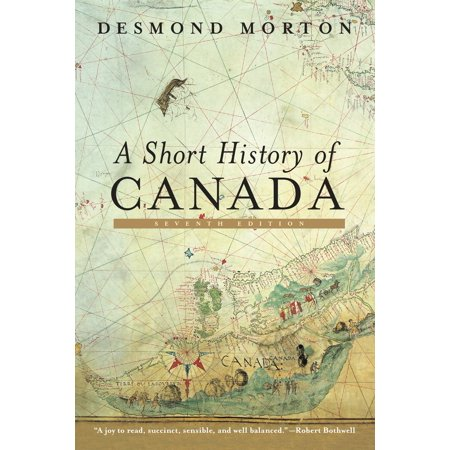 A Short History of Canada : Seventh Edition (A History Of Canada)