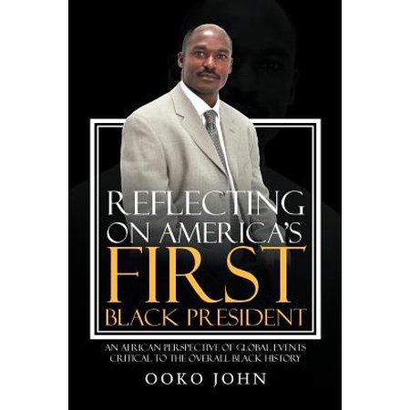 Reflecting on America's First Black President : An African Perspective of Global Events Critical to the Overall Black History