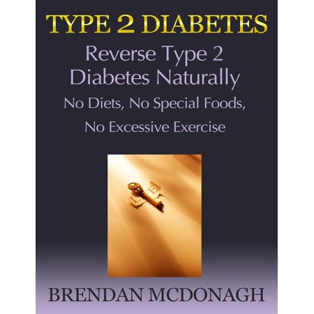 Special Type - Type 2 Diabetes: Reverse Type 2 Diabetes Naturally - No Diets, No Special Foods, No Excessive Exercise - eBook