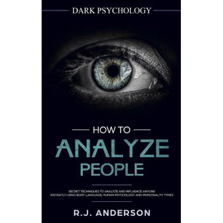 How to Analyze People : Dark Psychology - Secret Techniques to Analyze and  Influence Anyone Using Body Language, Human Psychology and Personality