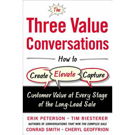The Three Value Conversations: How to Create, Elevate, and Capture Customer Value at Every Stage of the Long-Lead Sale (Hardcover) (Walmart Custome)