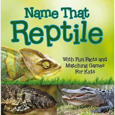Name That Reptile: With Fun Facts and Matching Games For Kids - - Reptile Games