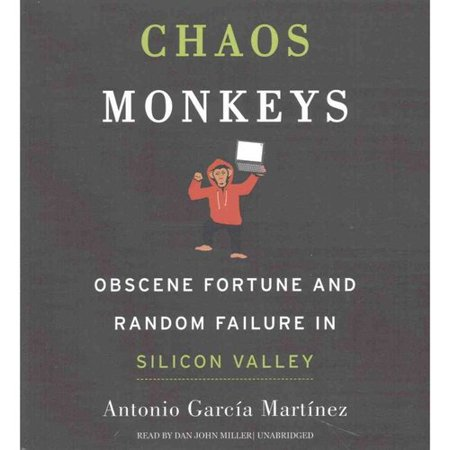 Chaos Monkeys  Obscene Fortune And Random Failure In Silicon Valley
