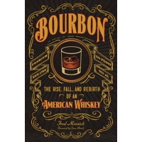 Bourbon: The Rise, Fall, and Rebirth of an American Whiskey (Hardcover)
