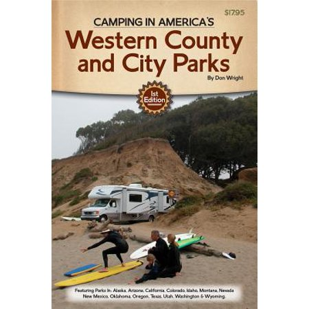 Camping in America S Guide to Western County and City Parks : Featuring Parks in Alaska, Arizona, California, Colorado, Idaho, Montana, Nevada, New Mexico, Oklahoma, Oregon, Texas, Utah, Washington, and Wyoming (Party City In Colorado Springs)