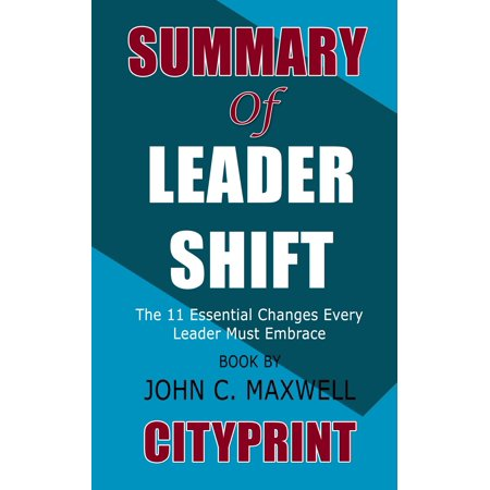 Summary of Leadershift : The 11 Essential Changes Every Leader Must Embrace | Book by John C. Maxwell -