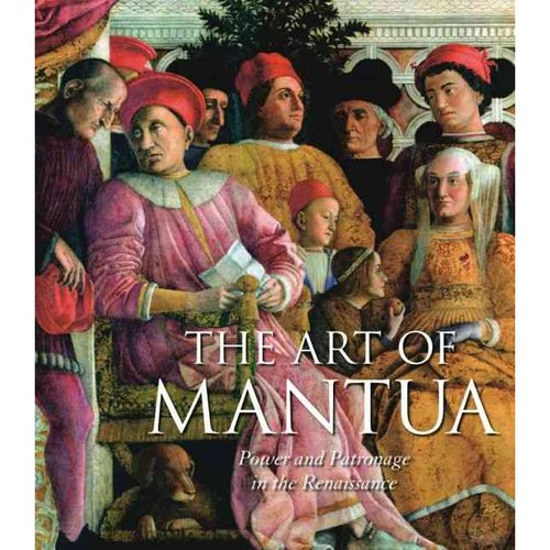 The Art of Mantua : Power and Patronage in the Renaissance