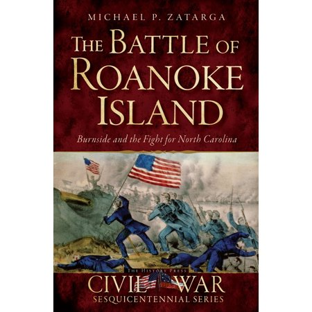 The Battle of Roanoke Island: Burnside and the Fight for North Carolina -