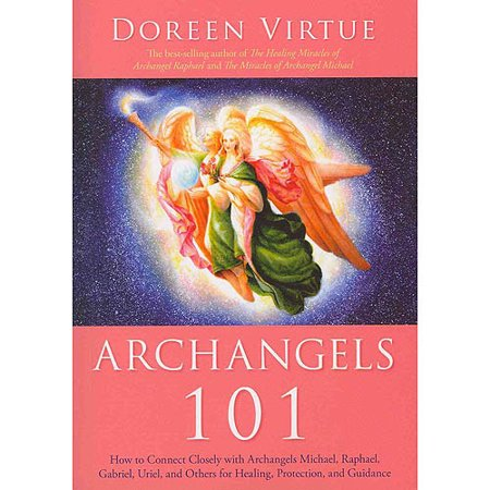 Archangels 101: How to Connect Closely With Archangels Michael, Raphael, Gabriel, Uriel, and Others for... by