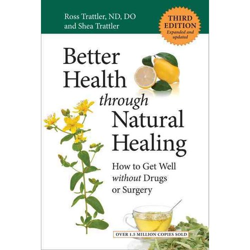 Better Health Through Natural Healing: How to Get Well Without Drugs or Surgery