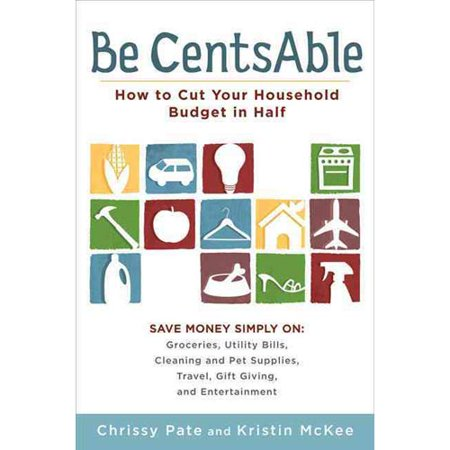 Be CentsAble: How to Cut Your Household Budget in Half by