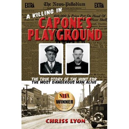 A Killing in Capone's Playground : The True Story of the Hunt for the Most Dangerous Man