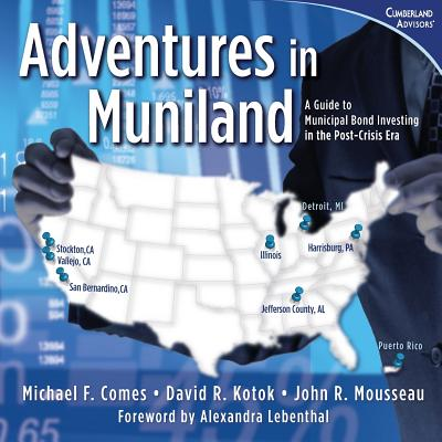 Adventures in Muniland : A Guide to Municipal Bond Investing in the Post-Crisis Era