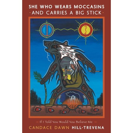 She Who Wears Moccasins and Carries A Big Stick -